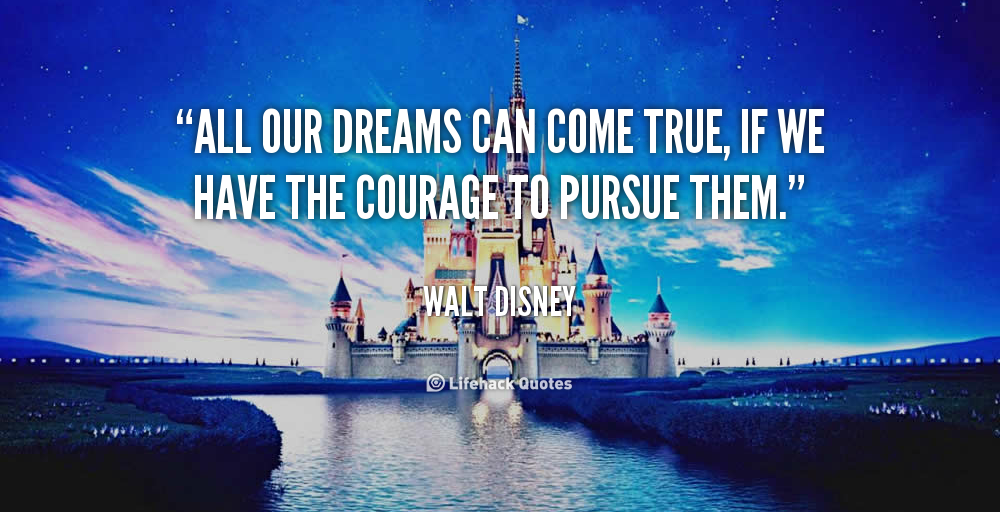 all-our-dreams-can-come-true-if-we-have-the-courage-to-pursue-them218.png